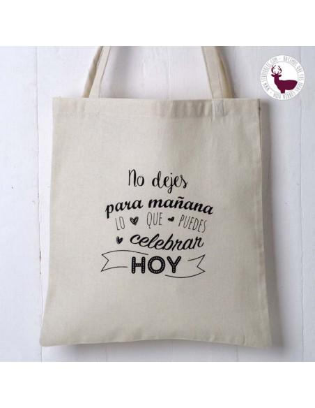 Bolsa de algodón reutilizable con bonita frase. No dejes para mañana lo que puedes celebrar hoy.
